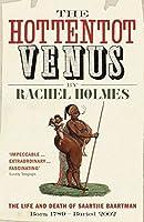 The Hottentot Venus: The Life and Death of Saartjie Baartman: Born 1789 - Buried 2002