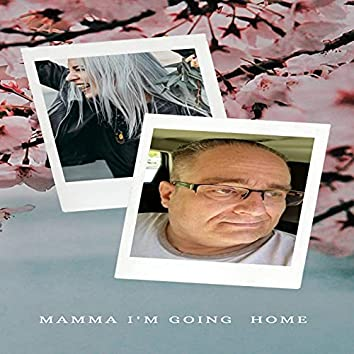 Mamma I'm Going Home