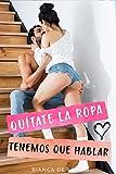 Quítate la Ropa, Tenemos que Hablar: Romance para mujeres que fantasean con un Macho Alfa