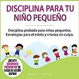 Disciplina para Tu Niño Pequeño [Toddler Discipline]: Disciplina Probada para Niños Pequeños [Proven Toddler Discipline Strategies for Stress & Guilt-Free Parenting]