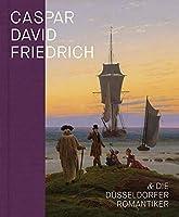 Caspar David Friedrich und die Duesseldorfer Romantiker