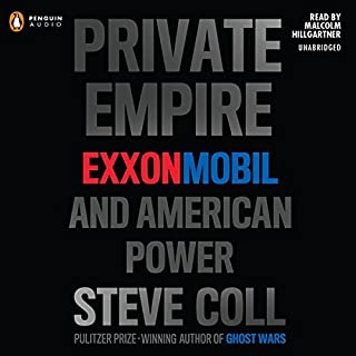 Private Empire     ExxonMobil and American Power              Written by:                                                                                                                                 Steve Coll                               Narrated by:                                                                                                                                 Malcolm Hillgartner                      Length: 24 hrs and 16 mins     6 ratings     Overall 3.5