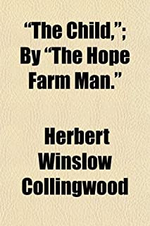 """""""The Child,""""; By """"The Hope Farm Man."""""""