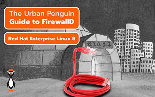 Firewalls Using FirewallD: Red Hat Enterprise Linux 8 (English Edition)