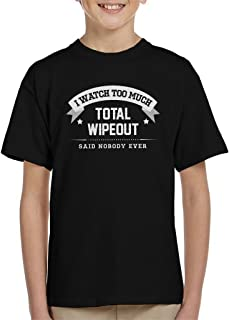 I Watch Too Much Total Wipeout Said Nobody Ever Kid's T-Shirt
