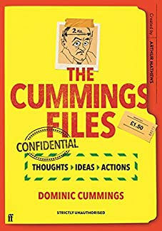 Arthur Mathews - The Cummings Files: CONFIDENTIAL - Thoughts, Ideas, Actions By Dominic Cummings