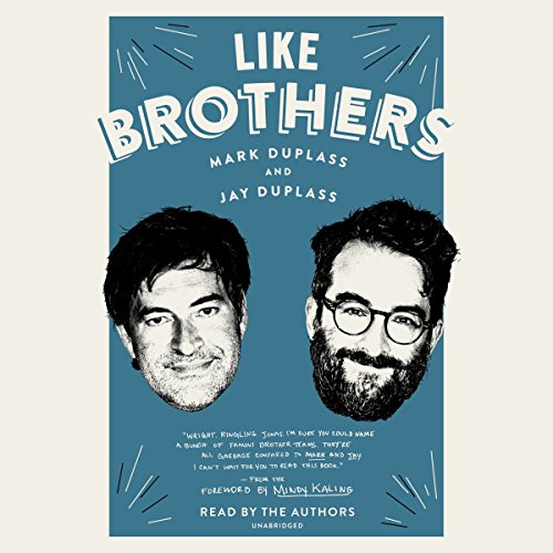 Like Brothers                   By:                                                                                                                                 Mindy Kaling - foreword,                                                                                        Jay Duplass,                                                                                        Mark Duplass                               Narrated by:                                                                                                                                 Mark Duplass,                                                                                        Jay Duplass                      Length: 6 hrs and 23 mins     13 ratings     Overall 4.7
