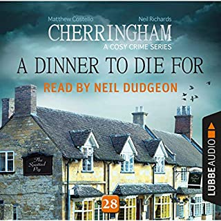 A Dinner to Die For     Cherringham - A Cosy Crime Series: Mystery Shorts 28              By:                                                                                                                                 Matthew Costello,                                                                                        Neil Richards                               Narrated by:                                                                                                                                 Neil Dudgeon                      Length: 2 hrs and 51 mins     395 ratings     Overall 4.7