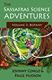 The Sassafras Science Adventures Volume 3: Botany
