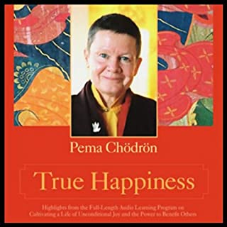 True Happiness                   By:                                                                                                                                 Pema Chodron                               Narrated by:                                                                                                                                 Pema Chodron                      Length: 6 hrs and 57 mins     128 ratings     Overall 4.4