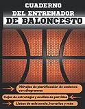Cuaderno del Entrenador de Baloncesto: Diseña la estrategia y la preparación de tu equipo - cuaderno plantilla de ejercicios para entrenadores   ... perfecto para entrenadores de baloncesto
