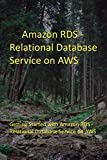 Amazon RDS - Relational Database Service on AWS: Getting Started with Amazon RDS - Relational Database Service on AWS