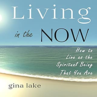 Living in the Now     How to Live as the Spiritual Being That You Are              By:                                                                                                                                 Gina Lake                               Narrated by:                                                                                                                                 Toni Orans                      Length: 7 hrs and 48 mins     7 ratings     Overall 4.0