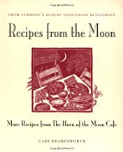 Recipes from the Moon: More Recipes from the Horn of the Moon Cafe