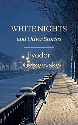 White Nights and Other Stories : Original Classics and Annotated (English Edition)