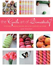 The Gentle Art of Domesticity: Stitching, Baking, Nature, Art & the Comforts of Home