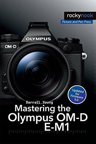 Mastering the Olympus OM-D E-M1 (The Mastering Camera Guide)