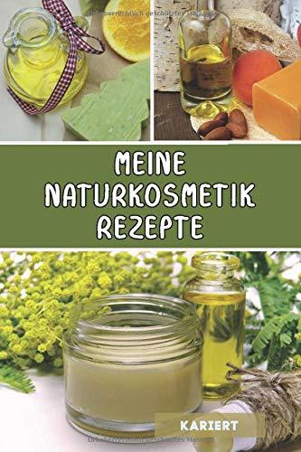 Meine Naturkosmetik Rezepte: Notizbuch für Naturkosmetik selber machen – Rezepte für Cremes, Salben, Shampoos, Seifen und mehr | ca. A5 | Cover matt | Platz für 100 eigene Rezepte | KARIERT