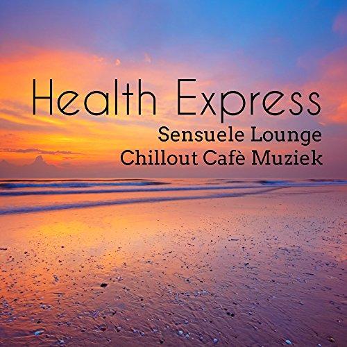 Health Express - Sensuele Lounge Chillout Cafè Muziek voor Pranische Energie Easy Fitness en Mindfulness Technieken