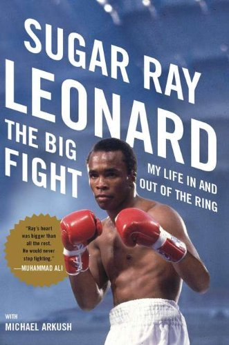 The Big Fight: My Life in and Out of the Ring by Sugar Ray Leonard