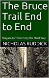The Bruce Trail End to End: Niagara to Tobermory the Hard Way (English Edition)