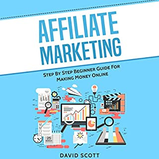 Affiliate Marketing     Step By Step Beginner Guide for Making Money Online              By:                                                                                                                                 David Scott                               Narrated by:                                                                                                                                 Dean Eby                      Length: 1 hr and 14 mins     4 ratings     Overall 3.5