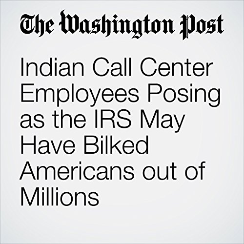 Indian Call Center Employees Posing as the IRS May Have Bilked Americans out of Millions audiobook cover art
