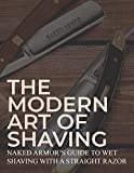 The Modern Art Of Shaving: Naked Armor's Guide To Wet Shaving With A