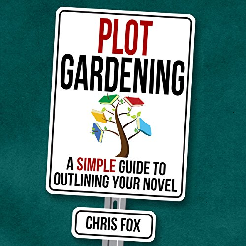 Couverture de Plot Gardening: A Simple Guide to Outlining Your Novel