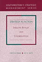 Strategy As Action: Industry Rivalry and Coordination (Southwestern's Strategic Management Series)