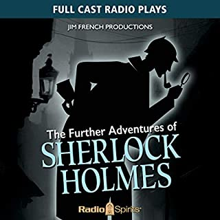 Further Adventures of Sherlock Holmes                   By:                                                                                                                                 Original Radio Broadcast                               Narrated by:                                                                                                                                 John Patrick Lowrie,                                                                                        Lawrence Albert,                                                                                        Rick May,                   and others                 Length: 8 hrs and 33 mins     19 ratings     Overall 4.6