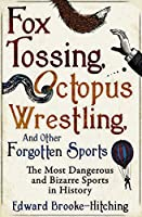 Fox Tossing, Octopus Wrestling and Other Forgotten Sports