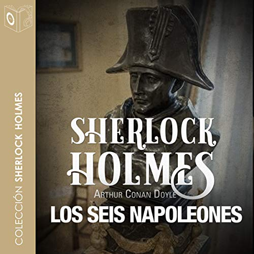 La aventura de los seis Napoleones [The Adventure of the Six Napoleons] audiobook cover art