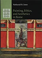 Painting, Ethics, and Aesthetics in Rome (Greek Culture in the Roman World)
