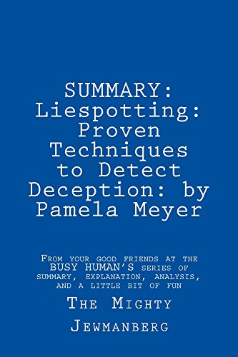 SUMMARY: Liespotting: Proven Techniques to Detect Deception: by Pamela Meyer (Busy Human's Summary Book 7)