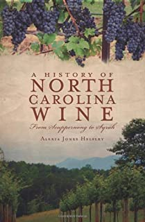 A History of North Carolina Wine: From Scuppernong to Syrah (American Palate)