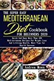 The Super Easy  Mediterranean Diet Cookbook  for Beginners 2020: Quick And Easy More Than 400 Mediterranean Recipes  For Weight Loss And Lifelong Health, More Tips for  Health Success