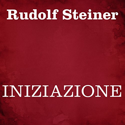 Iniziazione                   By:                                                                                                                                 Rudolf Steiner                               Narrated by:                                                                                                                                 Silvia Cecchini                      Length: 6 hrs and 2 mins     Not rated yet     Overall 0.0