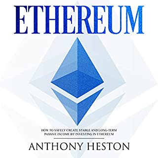 Ethereum: How to Safely Create Stable and Long-Term Passive Income by Investing in Ethereum: The Digital Currency Era, Book 3                   By:                                                                                                                                 Anthony Heston                               Narrated by:                                                                                                                                 Sam Slydell                      Length: 1 hr and 26 mins     36 ratings     Overall 4.4