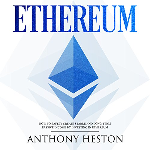 Ethereum: How to Safely Create Stable and Long-Term Passive Income by Investing in Ethereum: The Digital Currency Era, Book 3 audiobook cover art
