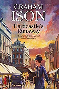 Hardcastle's Runaway (A Hardcastle and Marriott Historical Mystery Book 14) by [Graham Ison]
