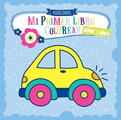 Mi primer libro colorear 1 año + NIÑOS: PEQUELINDOS cuadernos para colorear niños con coches, bomberos, tractores, excavadora, animales y muchos otros dibujos para pintar. Niños 1 2 3 años