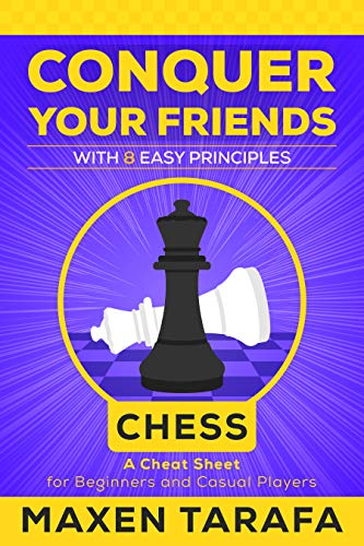Chess for Beginners: Conquer your Friends with 8 Easy Principles: Chess Strategy for Beginners and Casual Players (English Edition)