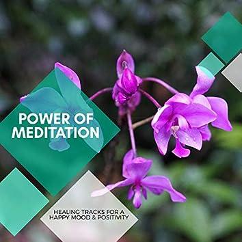 Power Of Meditation - Healing Tracks For A Happy Mood & Positivity