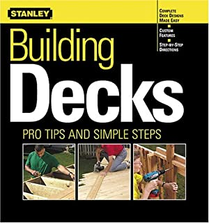 Building Decks: Pro Tips and Simple Steps (Stanley Complete)