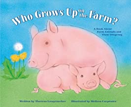 Who Grows Up on the Farm?: A Book About Farm Animals and Their Offspring (Who Grows Up Here?)