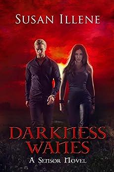 Darkness Wanes: Book 6 (Sensor Series) by [Susan Illene]