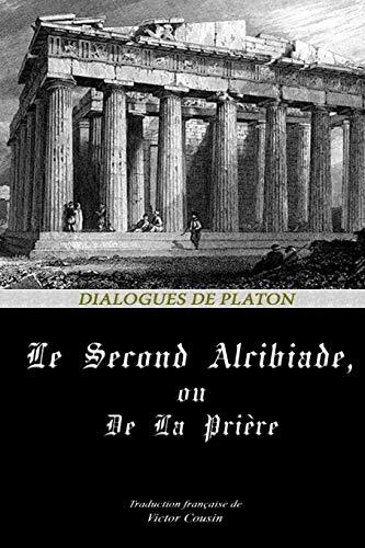 LE SECOND ALCIBIADE, OU DE LA PRIÈRE (Dialogues de Platon, Band 23)