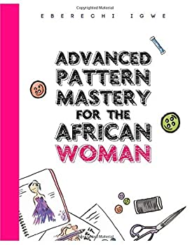 Paperback Advanced Pattern Mastery for the African Woman: A detailed and simplified guide to pattern making Book