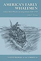 America's Early Whalemen: Indian Shore Whalers on Long Island, 16501750 (Native Peoples of the Americas)